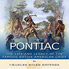 Pontiac: The Life and Legacy of the Famous Native American Chief Audiobook by  Charles River Editors Narrated by Colin Fluxman