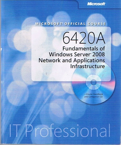 Download Microsoft Official Course: 6420A Fundamentals of Windows Server 2008 Network and Applications Infrastructure (Course Handbook and Companion CD) ebook