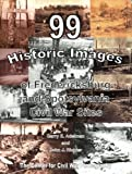 99 Historic Images of Fredericksburg and Spotsylvania Civil War Sites, Garry E. Adelman, John J. Richter, 0978550811