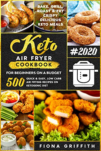 The Super Easy Keto Air Fryer Cookbook for Beginners on a Budget: 500 Quick & Easy, Low Carb Air Frying Recipes for Busy People on Ketogenic Diet | Bake, ... Roast & Fry Crispy Delicious Keto Meals 1