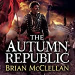 The Autumn Republic: The Powder Mage, Book 3   Brian McClellan