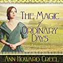 The Magic of Ordinary Days: A Novel Audiobook by Ann Howard Creel Narrated by Justine Eyre
