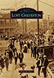 Lost Galveston (Images of America)