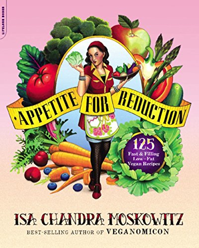 Appetite for Reduction: by Isa Chandra Moskowitz