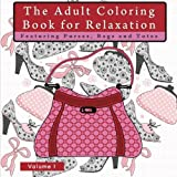 The Adult Coloring Book for Relaxation Featuring Purses, Bags and Totes: An Anti-Stress Coloring Book for Grownups with Women?s Fashion Accessories, ... Stress Reducing, and Anxiety Relief)