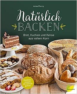Naturlich Backen Brot Kuchen Und Kekse Aus Vollem Korn