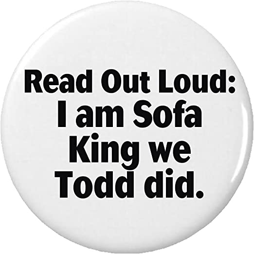 Elegant Read Out Loud I Am Sofa King We Todd Did 1.25u201d Button Pin Funny Humor