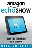 Amazon Echo Show: Essential User Guide for Echo Show 2nd Gen and Alexa (2019 Edition) Make the Best Use of the All-new Echo Show (Amazon Echo Show, Echo Show, Amazon Echo User Manual)