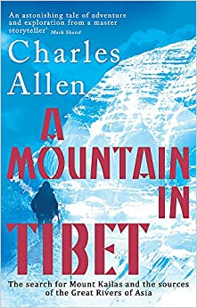 Book A Mountain In Tibet: The Search for Mount Kailas and the Sources of the Great Rivers of Asia