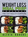 Meal Prep: The Weight Loss Meal Prep Cookbook – Weekly Low Carb & Low Calorie Recipes