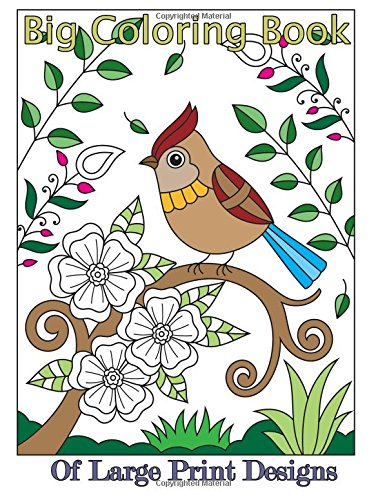 Big Coloring Book - Big Coloring Book of Large Print Designs (Premium Adult Coloring Books) (Volume 42)