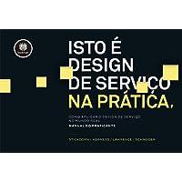Isto é Design de Serviço na Prática: Como Aplicar o Design de Serviço no Mundo Real: Manual do Praticante
