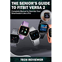 THE SENIOR'S GUIDE TO FITBIT VERSA 2: Complete Manual to Operate Your Smartwatch Like A Pro (English Edition)