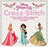 img - for Disney Princess Cross-Stitch: 22 Easy-to-Follow Patterns Featuring Ariel, Belle, Jasmine, Mulan, and More! book / textbook / text book