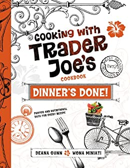 Dinner's Done! Cooking with Trader Joe's Cookbook by [Miniati, Wona, Gunn, Deana]