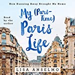 My (Part-Time) Paris Life: How Running Away Brought Me Home | Lisa Anselmo