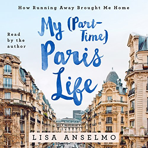 My (Part-Time) Paris Life: How Running Away Brought Me Home by Macmillan Audio (Image #1)