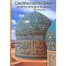 ARCHITECTURE ET L'ISLAM : AU SERVICE DE LA FOI ET DU POUVOIR