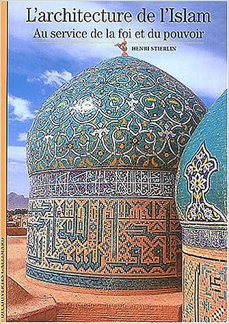 L'Architecture de l'Islam: Au service de la foi et du pouvoir