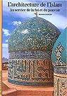 L'Architecture de l'Islam: Au service de la foi et du pouvoir par Stierlin