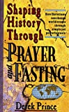 Shaping History Through Prayer and Fasting, Derek Prince, 0883683393