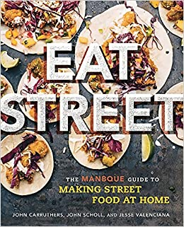 Eat Street: The ManBQue Guide to Making Street Food at Home: Carruthers,  John, Valenciana, Jesse, Scholl, John: 9780762458691: Amazon.com: Books