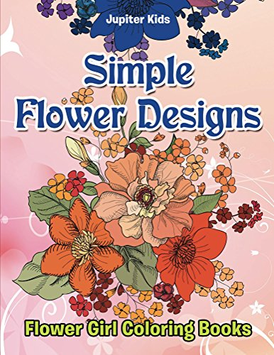 Simple Flower Designs: Flower Girl Coloring Books (Flowers Coloring and Art Book Series)