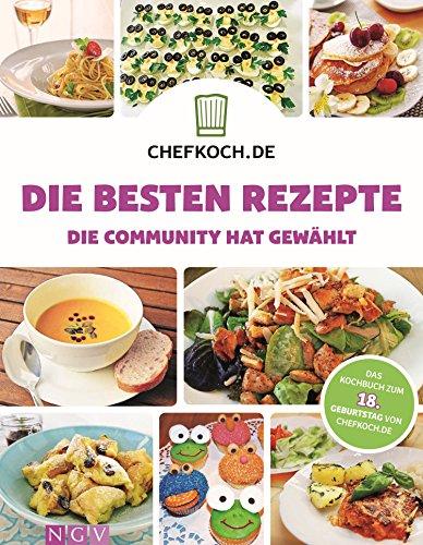 CHEFKOCH - Die besten Rezepte: Die Community hat gewählt - Das Kochbuch zum 18. Geburtstag von CHEFKOCH.de (Chefkoch / Für sie getestet und empfohlen: ... Rezepte von Chefkoch.de) (German Edition)