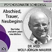 Abschied, Trauer, Neubeginn: Der Liebe und dem Leben treu bleiben | Wolf-Jürgen Maurer