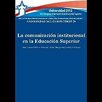 Universidad 2012: curso corto 20: la comunicación institucional en la Educación Superior