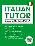 Italian Tutor: Grammar and Vocabulary Workbook (Learn Italian with Teach Yourself): Advanced beginner to upper intermediate course (Tutor Language Series)