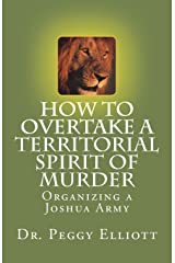 How to Overtake a Territorial Spirit of Murder: Organizing a Joshua Army Paperback