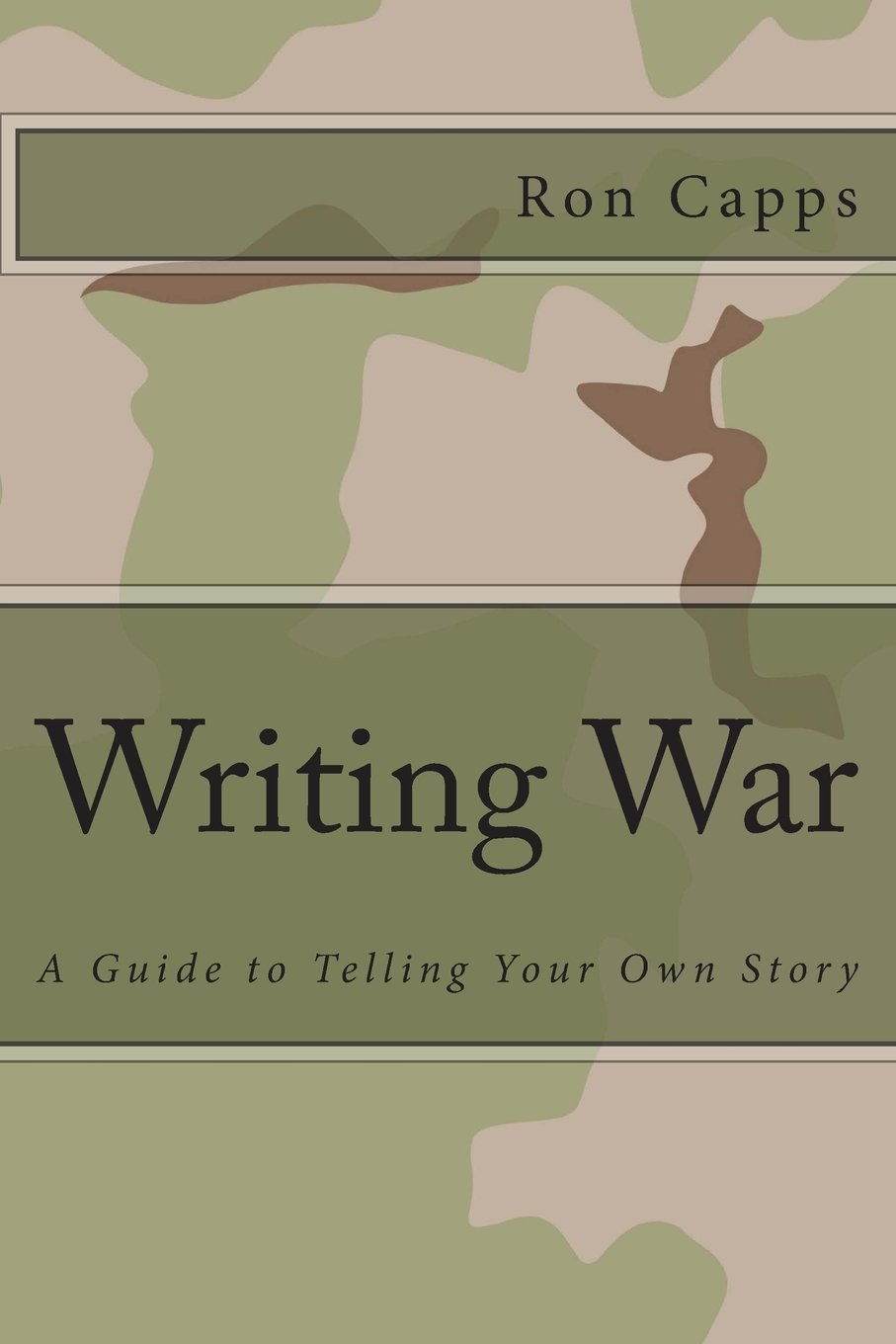 Writing War: A Guide to Telling Your Own Story: Ron Capps: 9781466435025:  Amazon.com: Books