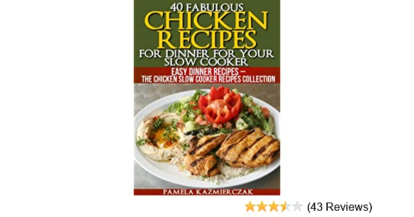 40 Fabulous Chicken Recipes For Dinner For Your Slow Cooker (Easy Dinner Recipes – The Chicken Slow Cooker Recipes Collection Book 1)
