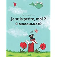 Je suis petite, moi ? Я маленькая?: Un livre d'images pour les enfants (Edition bilingue français-russe)