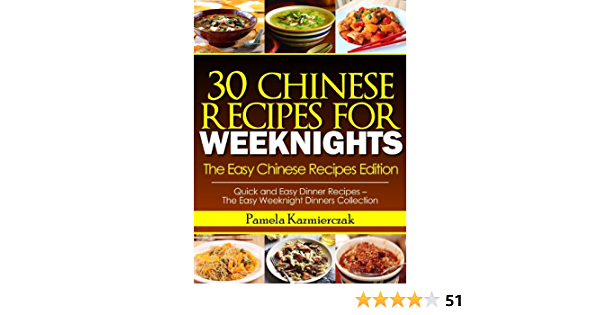 35 Chinese Recipes For Weeknights – The Easy Chinese Recipes Edition (Quick and Easy Dinner Recipes – The Easy Weeknight Dinners Collection)