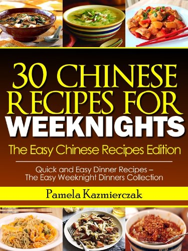 35 Chinese Recipes For Weeknights – The Easy Chinese Recipes Edition (Quick and Easy Dinner Recipes – The Easy Weeknight Dinners Collection Book 8)