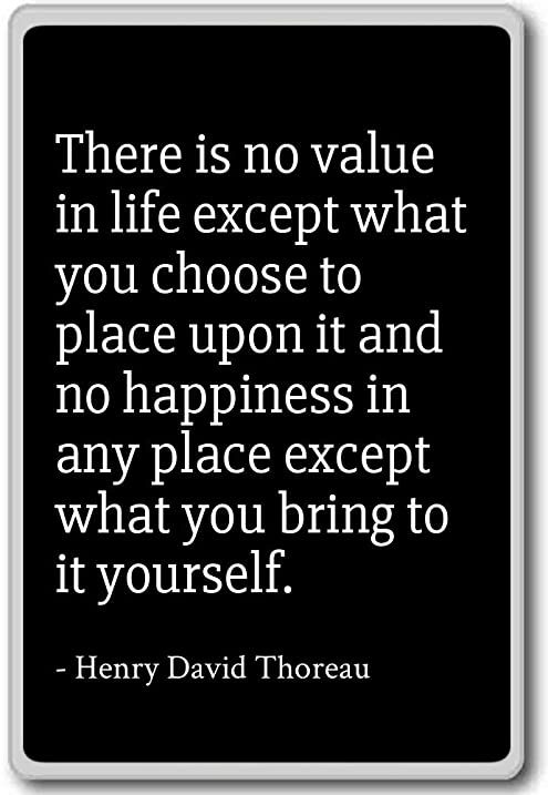 Amazon Com There Is No Value In Life Except What Y Henry David