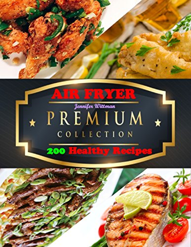 AIR FRYER: The Premium Collection of 200 Healthy Recipes by Jennifer  Wittman