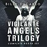 Vigilante Angels Trilogy: The Complete Boxed Set | Billy DeCarlo