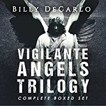 Vigilante Angels Trilogy: The Complete Boxed Set Audiobook by Billy DeCarlo Narrated by Billy DeCarlo
