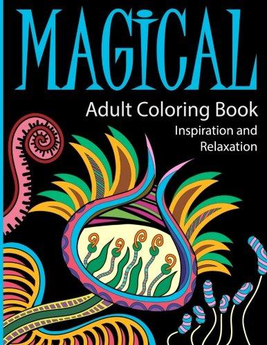 Magical Adult Coloring Book (40 Beautiful Designs ) Inspiration and Relaxation: Adult Coloring Books: Magical Designs, Mandalas and Beautiful Patterns ... Patterns for Relaxation and Stress Relief )