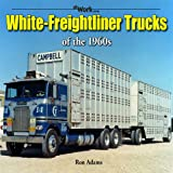 White-Freightliner Trucks of the 1960s, Ron Adams, 1583882642