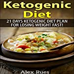 Ketogenic Diet: 21 Day Ketogenic Diet Plan for Losing Weight Fast! | Alex Rues