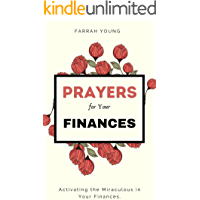 Prayers for Your Finances: Daily Declarations and Prayers for Financial Breakthrough, Activating the Miraculous and the Supernatural,Prophetic Decrees ... Open the Courts of Heaven (English Edition)