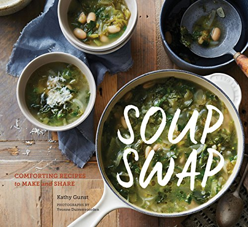 Soup Swap: Comforting Recipes to Make and Share by Kathy Gunst