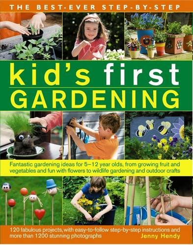 The Best-Ever Step-by-Step Kid's First Gardening: Fantastic Gardening Ideas For 5 To