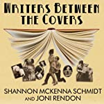 Writers Between the Covers: The Scandalous Romantic Lives of Legendary Literary Casanovas, Coquettes, and Cads | Shannon McKenna Schmidt,Joni Rendon
