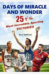 Days of Miracle and Wonder: 25 of the Most Incredible Sporting Victories Kindle Edition