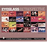 Eyeglass Retrospective: Where Fashion and Science Meet (Schiffer Book for Designers & Collectors)